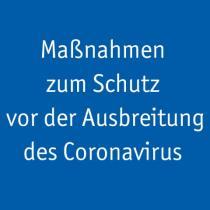 Maßnahmen zum Schutz vor der Ausbreitung des Coronavirus